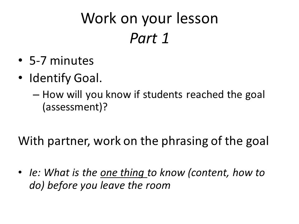 Work on your lesson Part 1 5-7 minutes Identify Goal.