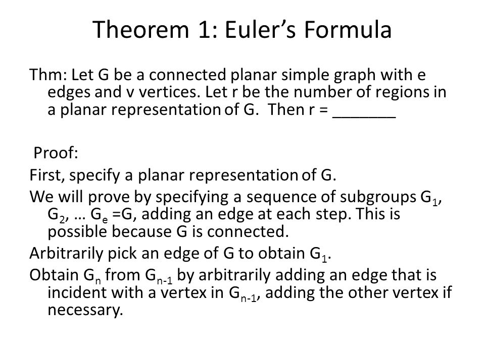 Theorem 1: Euler's Formula Thm: Let G be a connected planar simple graph with e edges and v vertices.