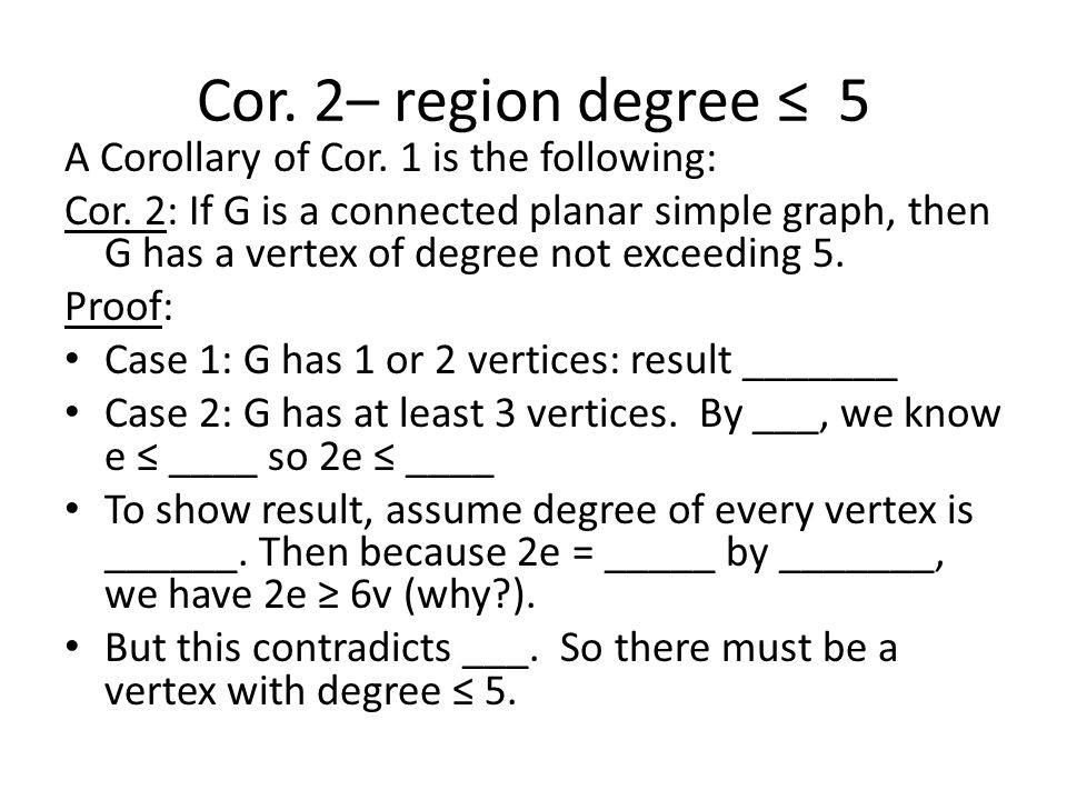 Cor. 2– region degree ≤ 5 A Corollary of Cor. 1 is the following: Cor.