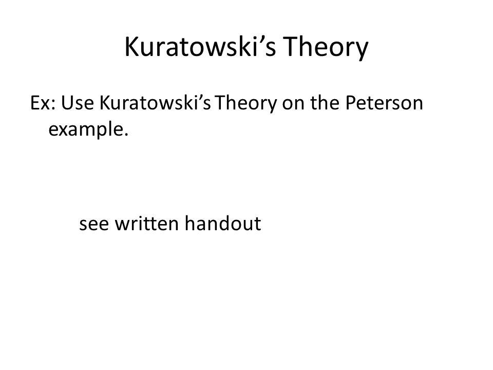 Kuratowski's Theory Ex: Use Kuratowski's Theory on the Peterson example. see written handout
