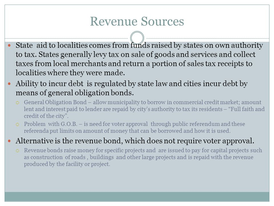 Revenue Sources State aid to localities comes from funds raised by states on own authority to tax.
