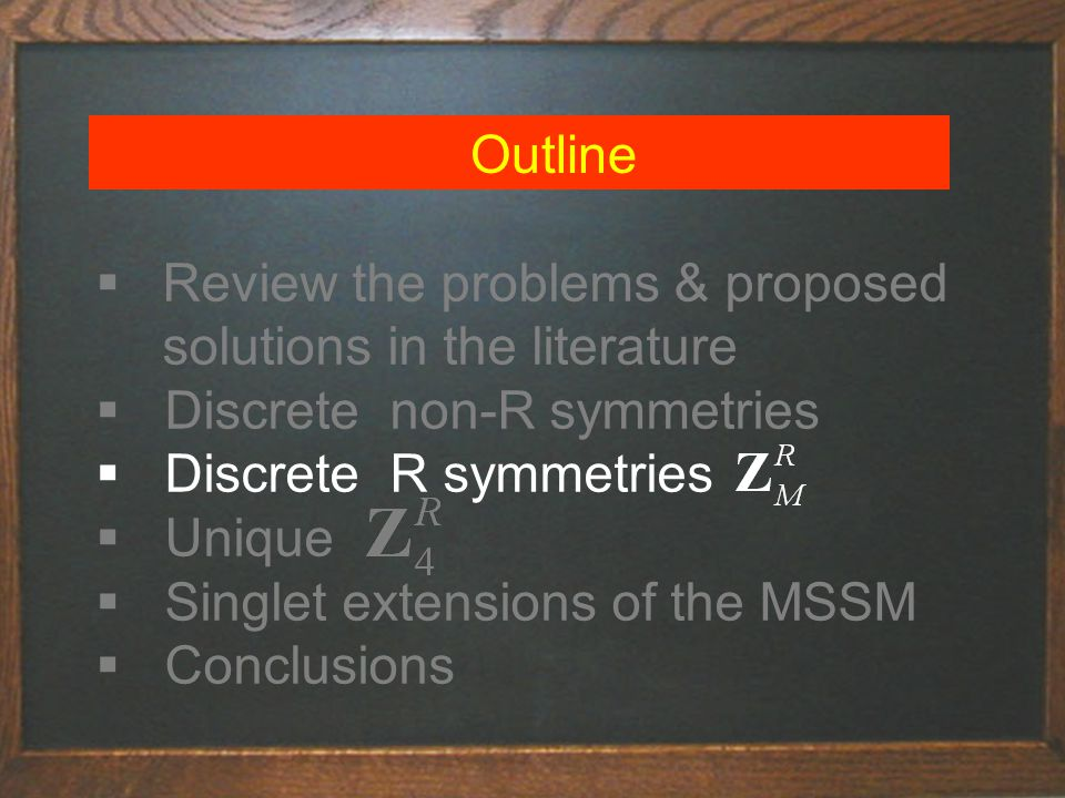 Outline  Review the problems & proposed solutions in the literature  Discrete non-R symmetries  Discrete R symmetries  Unique  Singlet extensions of the MSSM  Conclusions