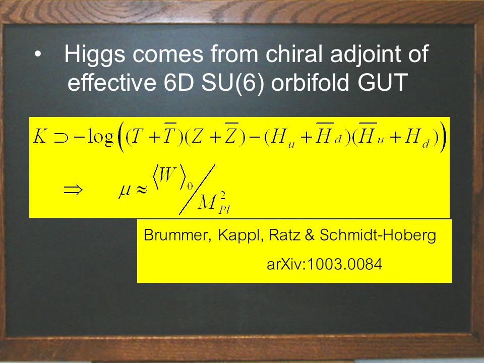 String Theory - fluctuating strings in 10 space-time dimensions Higgs comes from chiral adjoint of effective 6D SU(6) orbifold GUT Brummer, Kappl, Ratz & Schmidt-Hoberg arXiv:1003.0084