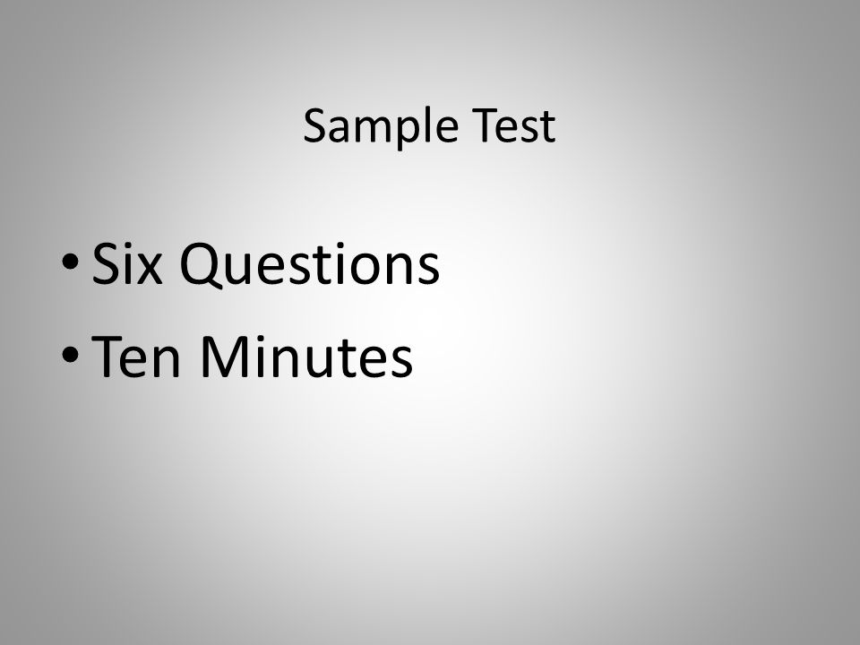 Sample Test Six Questions Ten Minutes