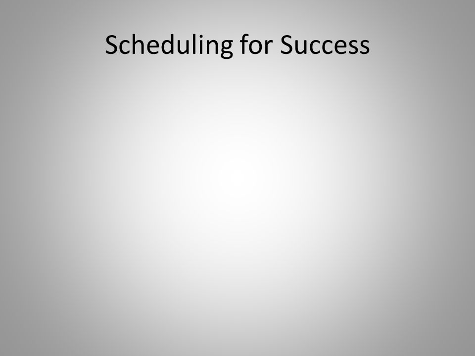 Scheduling for Success