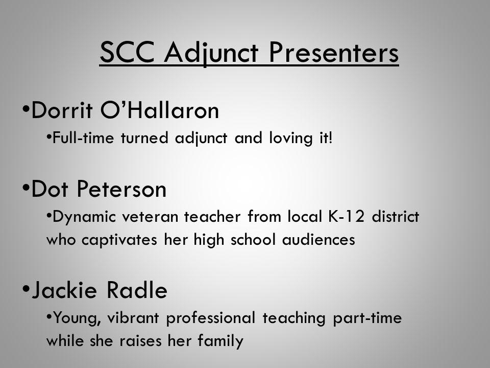 SCC Adjunct Presenters Dorrit O'Hallaron Full-time turned adjunct and loving it! Dot Peterson Dynamic veteran teacher from local K-12 district who cap