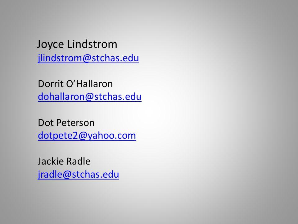 Joyce Lindstrom jlindstrom@stchas.edu Dorrit O'Hallaron dohallaron@stchas.edu Dot Peterson dotpete2@yahoo.com Jackie Radle jradle@stchas.edu