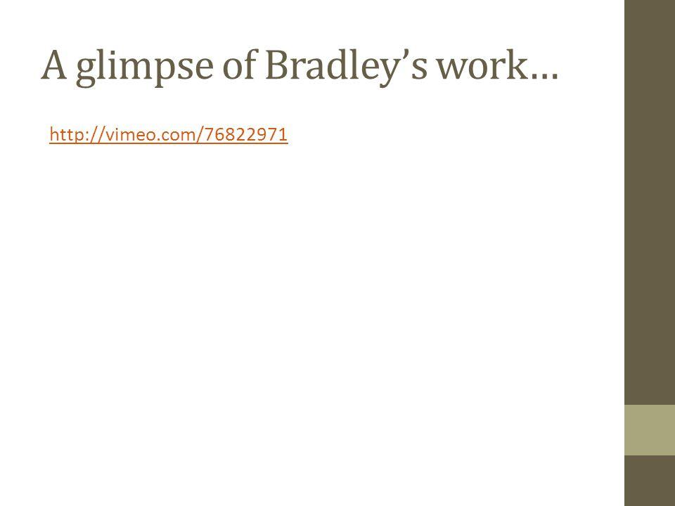 A glimpse of Bradley's work… http://vimeo.com/76822971