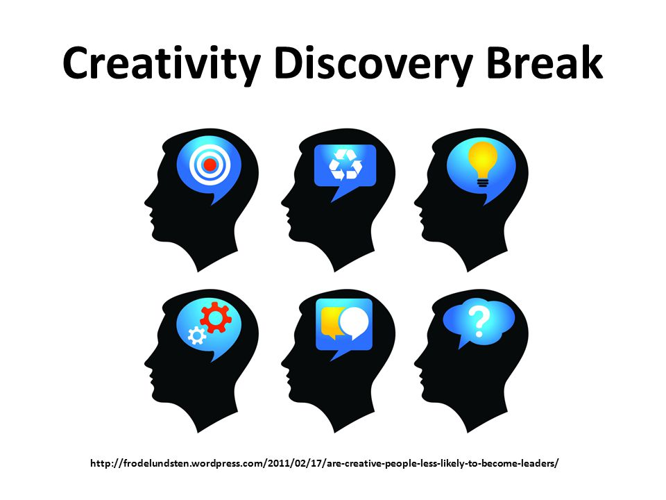 Creativity Discovery Break http://frodelundsten.wordpress.com/2011/02/17/are-creative-people-less-likely-to-become-leaders/