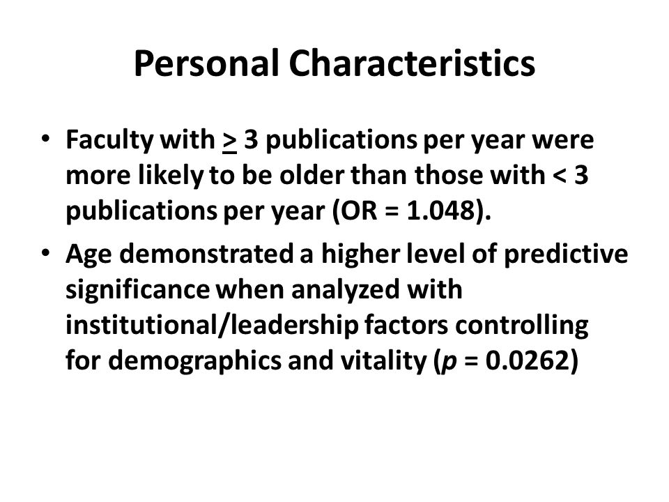 Personal Characteristics Faculty with > 3 publications per year were more likely to be older than those with < 3 publications per year (OR = 1.048).