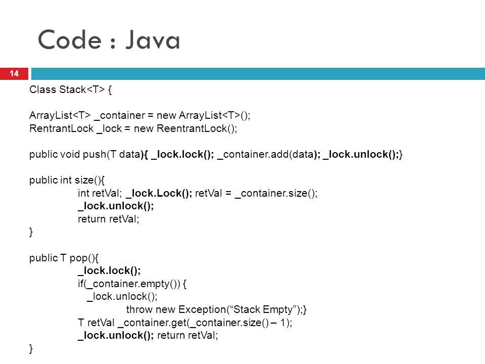 Code : Java 14 Class Stack { ArrayList _container = new ArrayList (); RentrantLock _lock = new ReentrantLock(); public void push(T data){ _lock.lock()