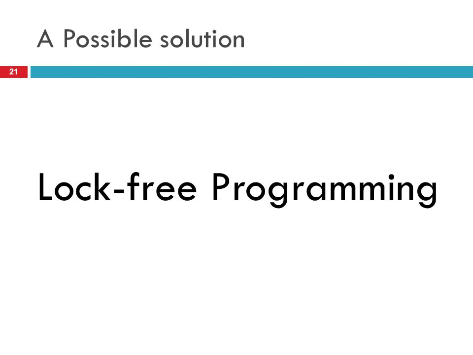 A Possible solution Lock-free Programming 21