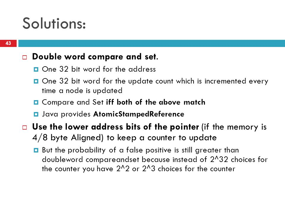 Solutions:  Double word compare and set.  One 32 bit word for the address  One 32 bit word for the update count which is incremented every time a n