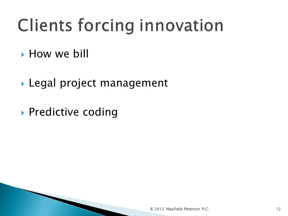  How we bill  Legal project management  Predictive coding © 2012 Maxfield Peterson P.C.12