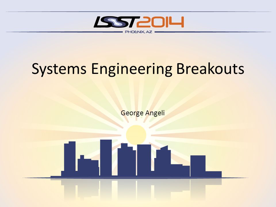 Systems Engineering Breakouts George Angeli
