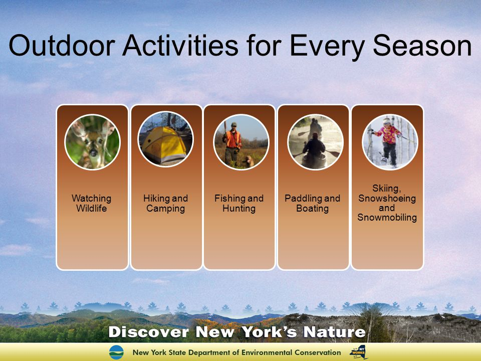 Explore New York's many outdoor wonders and recreational opportunities Wildlife Watching Fishing Hiking Winter Activities Camping Hunting Canoeing and Kayaking Or just enjoying the view