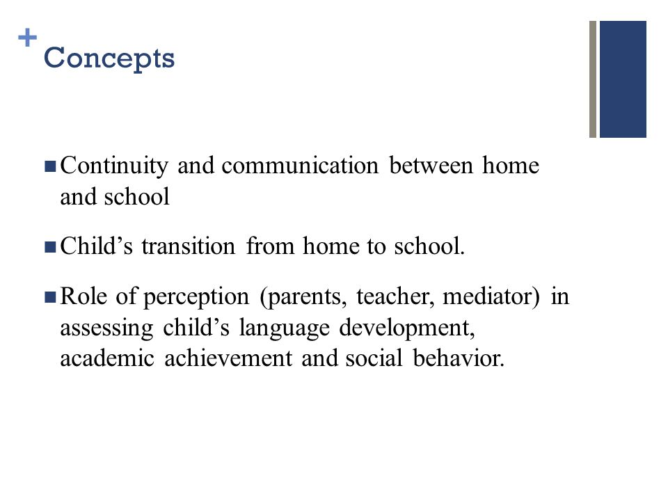 + Concepts Continuity and communication between home and school Child's transition from home to school.