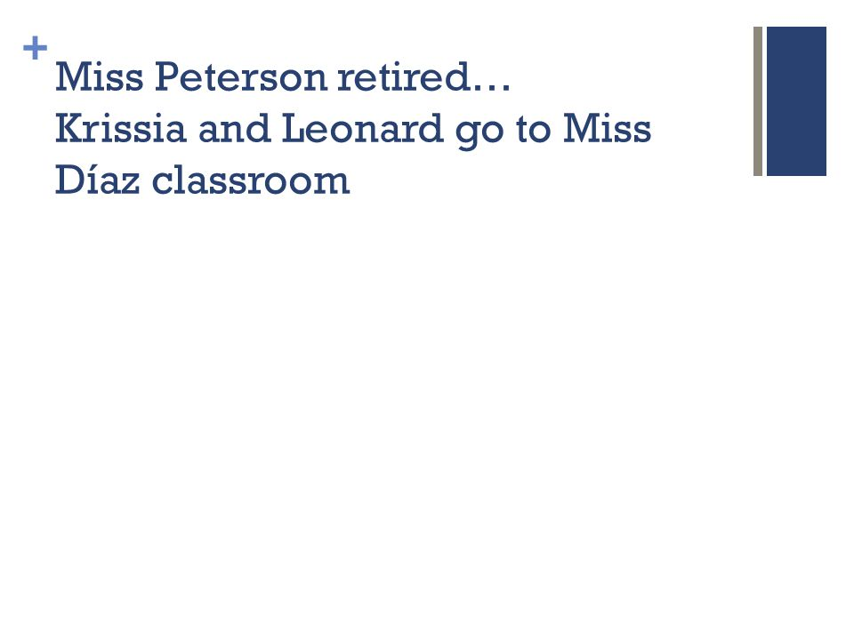 + Miss Peterson retired… Krissia and Leonard go to Miss Díaz classroom