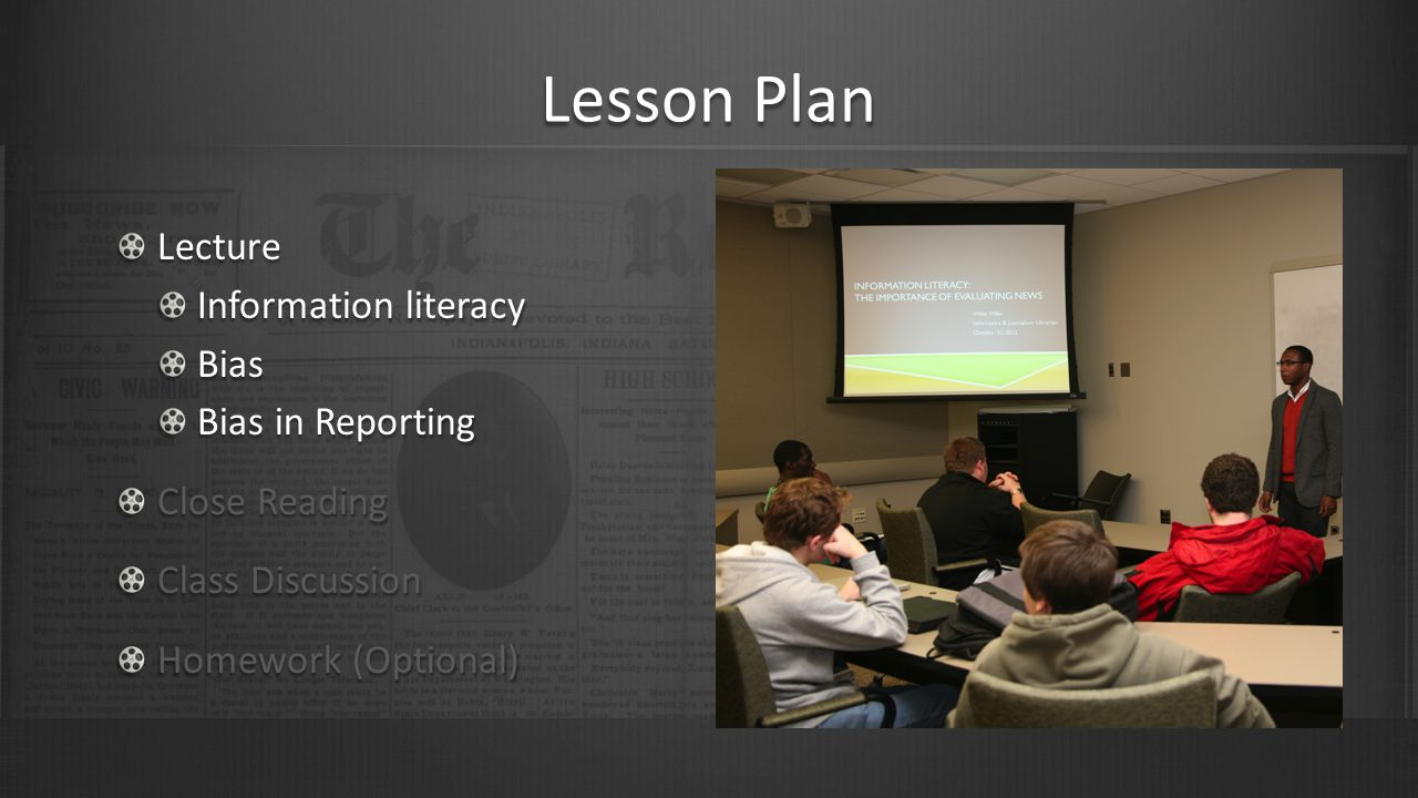 Lesson Plan Lecture Information literacy Bias Bias in Reporting Close Reading Class Discussion Homework (Optional)