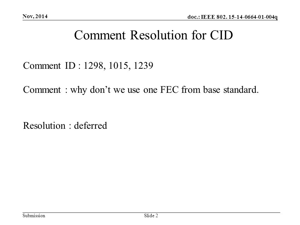 doc.: IEEE 802. 15-14-0664-01-004q Submission Nov, 2014 Slide 2 Comment Resolution for CID Comment ID : 1298, 1015, 1239 Comment : why don't we use on