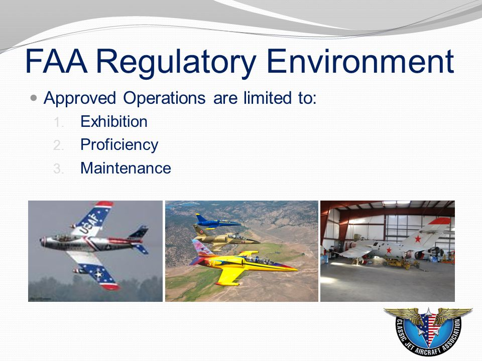 FAA Regulatory Environment Approved Operations are limited to: 1. Exhibition 2. Proficiency 3. Maintenance