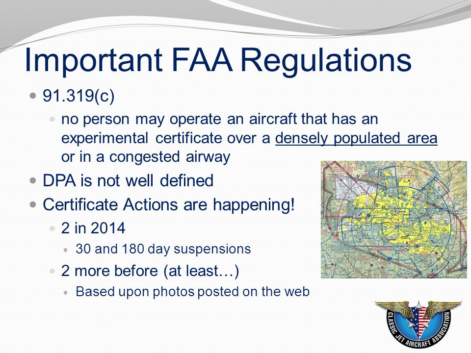 Important FAA Regulations 91.319(a) No person may operate an aircraft that has an experimental certificate— (1) For other than the purpose for which the certificate was issued; or (2) Carrying persons or property for compensation or hire 61.113(c) …pro rata share of the operating expenses Cannot be used!