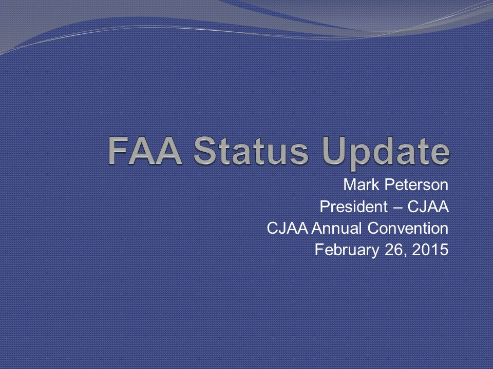 Mark Peterson President – CJAA CJAA Annual Convention February 26, 2015
