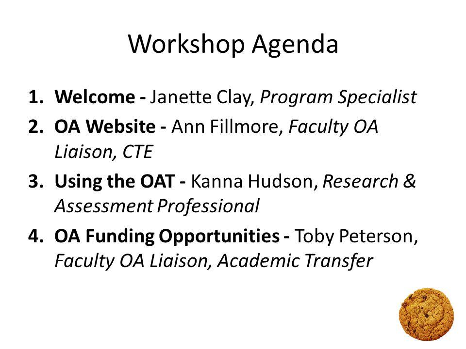 Workshop Agenda 1.Welcome - Janette Clay, Program Specialist 2.OA Website - Ann Fillmore, Faculty OA Liaison, CTE 3.Using the OAT - Kanna Hudson, Rese