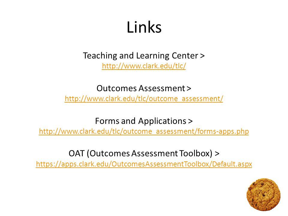 Links Teaching and Learning Center > http://www.clark.edu/tlc/ Outcomes Assessment > http://www.clark.edu/tlc/outcome_assessment/ Forms and Applicatio