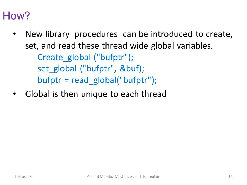 New library procedures can be introduced to create, set, and read these thread wide global variables. Create_global (