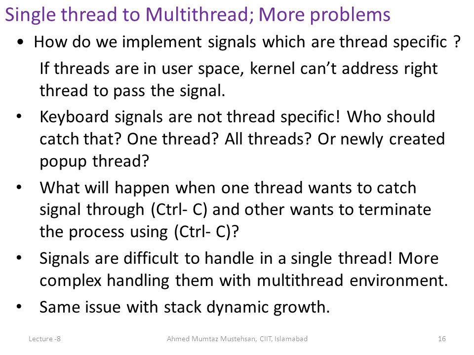 How do we implement signals which are thread specific ? If threads are in user space, kernel can't address right thread to pass the signal. Keyboard s