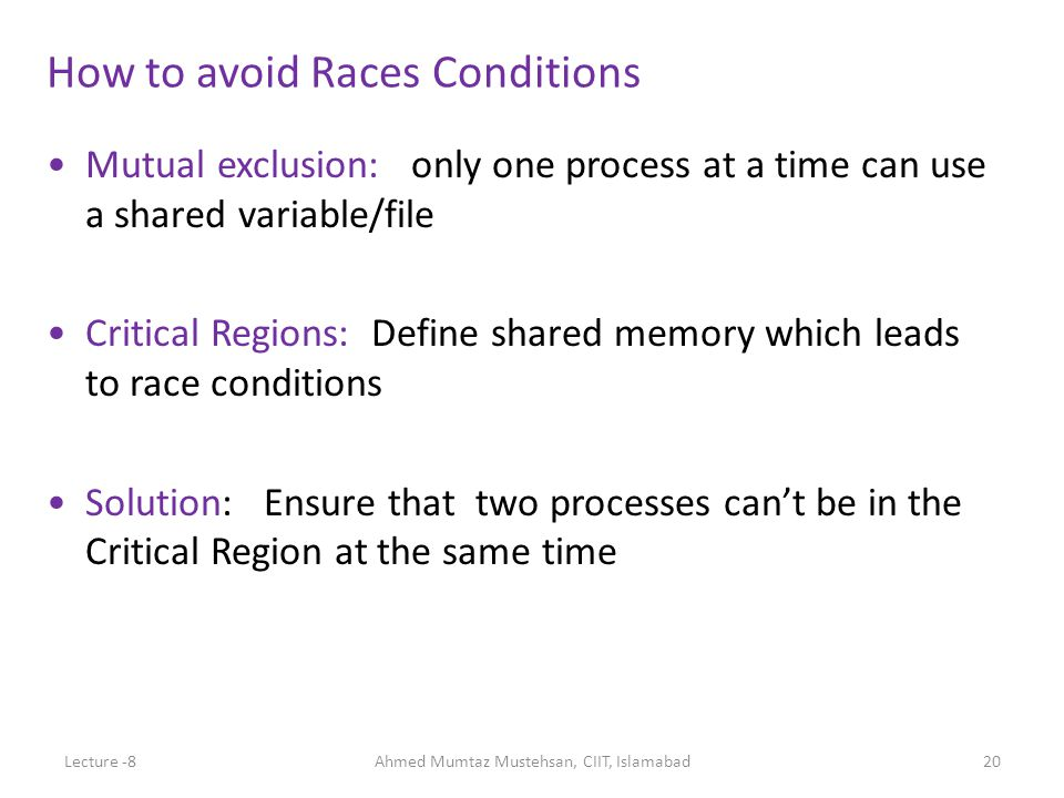 Mutual exclusion: only one process at a time can use a shared variable/file Critical Regions: Define shared memory which leads to race conditions Solu