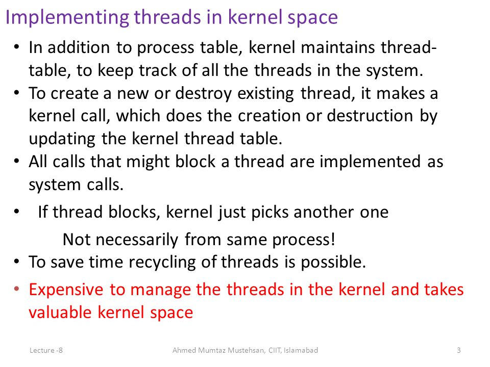 In addition to process table, kernel maintains thread- table, to keep track of all the threads in the system.