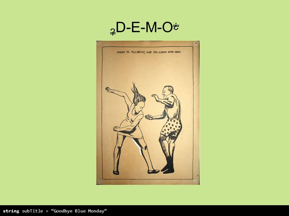 D-E-M-O ¿ string subTitle = Goodbye Blue Monday