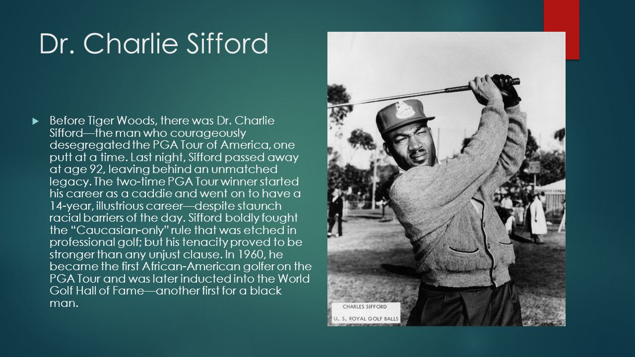 Dr. Charlie Sifford  Before Tiger Woods, there was Dr.