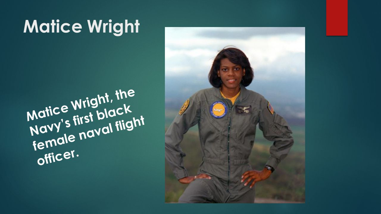 Matice Wright Matice Wright, the Navy's first black female naval flight officer.