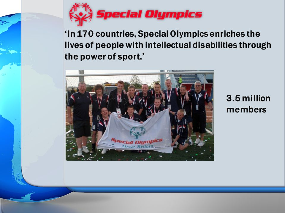 'In 170 countries, Special Olympics enriches the lives of people with intellectual disabilities through the power of sport.' 3.5 million members