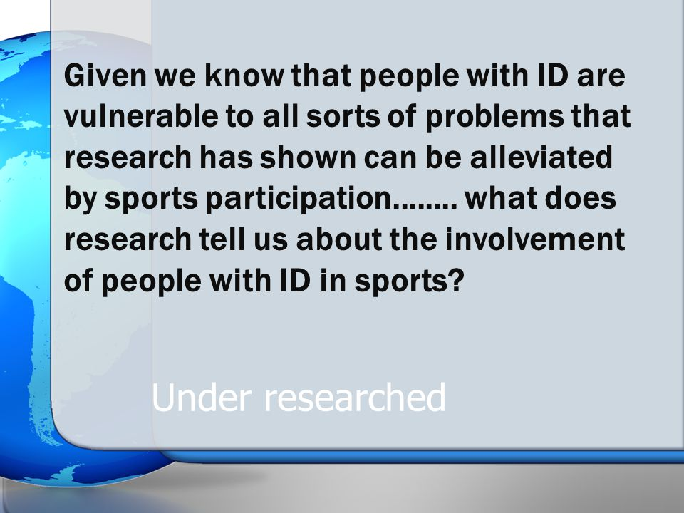 Given we know that people with ID are vulnerable to all sorts of problems that research has shown can be alleviated by sports participation........ wh