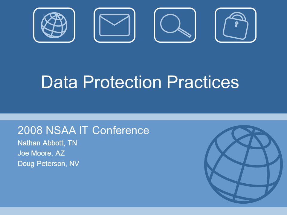 Data Protection Practices 2008 NSAA IT Conference Nathan Abbott, TN Joe Moore, AZ Doug Peterson, NV