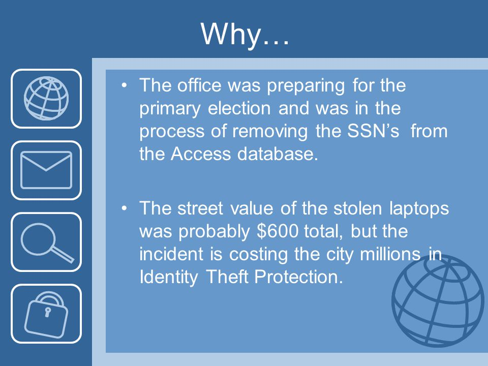 Why… The office was preparing for the primary election and was in the process of removing the SSN's from the Access database.