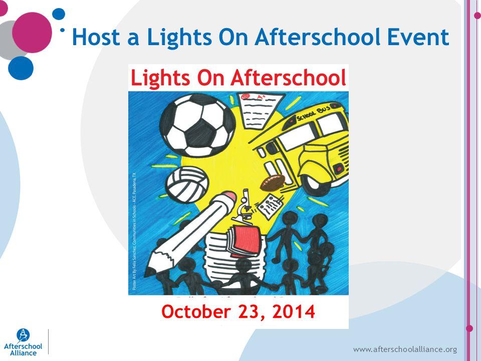 www.afterschoolalliance.org Host a Lights On Afterschool Event October 23, 2014