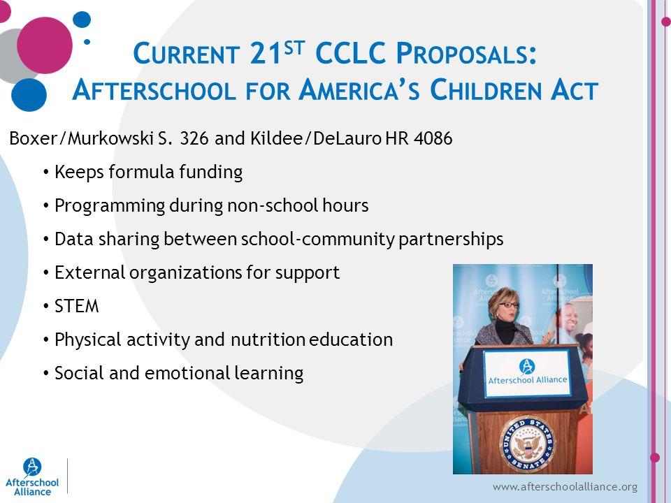 www.afterschoolalliance.org C URRENT 21 ST CCLC P ROPOSALS : A FTERSCHOOL FOR A MERICA ' S C HILDREN A CT Boxer/Murkowski S.