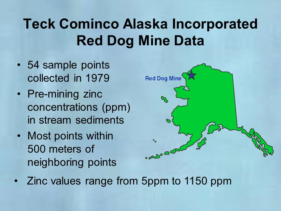 Teck Cominco Alaska Incorporated Red Dog Mine Data 54 sample points collected in 1979 Pre-mining zinc concentrations (ppm) in stream sediments Most po
