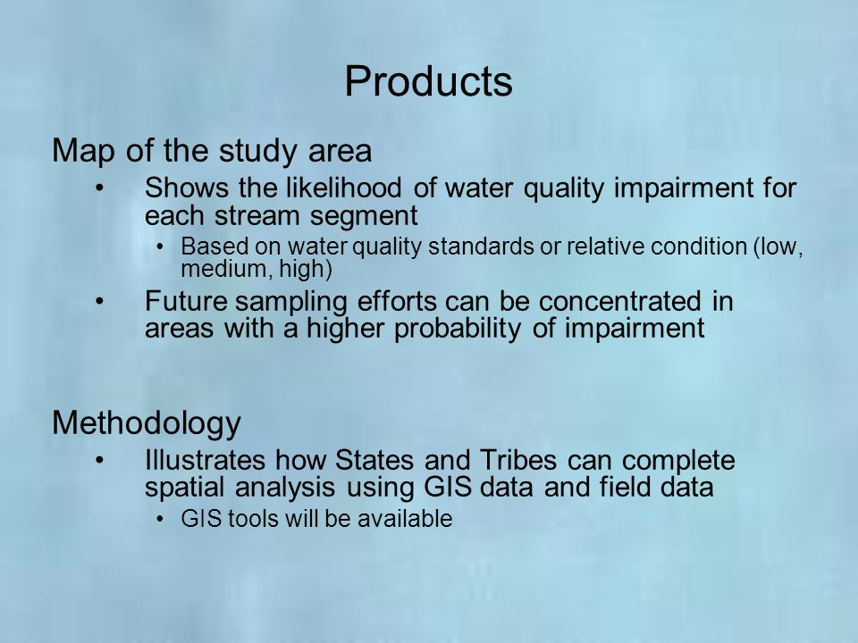 Products Map of the study area Shows the likelihood of water quality impairment for each stream segment Based on water quality standards or relative c