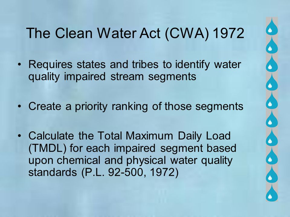 The Clean Water Act (CWA) 1972 Requires states and tribes to identify water quality impaired stream segments Create a priority ranking of those segmen