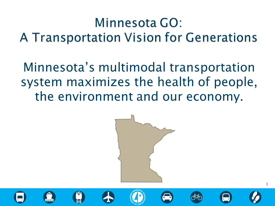 Minnesota's multimodal transportation system maximizes the health of people, the environment and our economy. 3