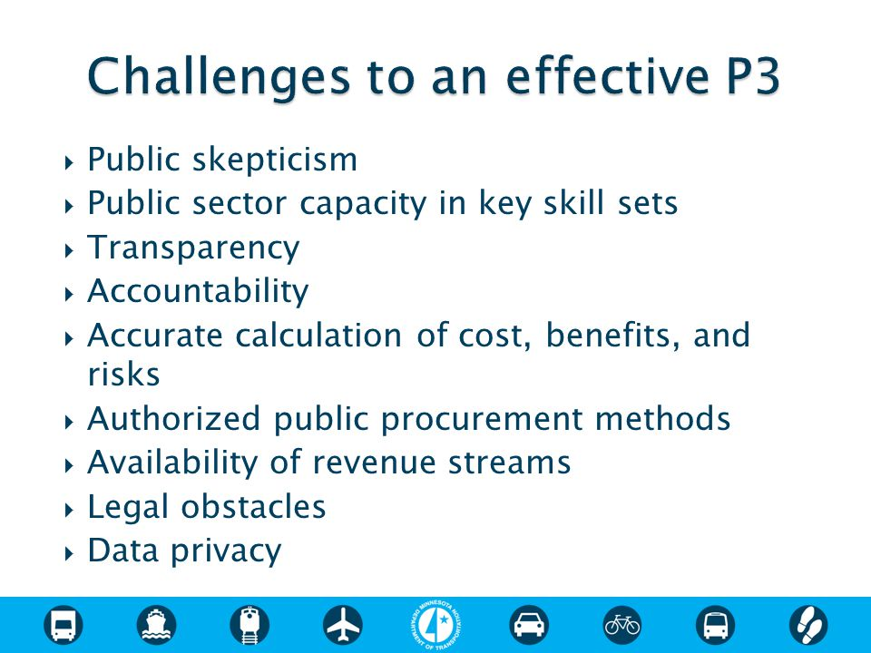  Public skepticism  Public sector capacity in key skill sets  Transparency  Accountability  Accurate calculation of cost, benefits, and risks  A