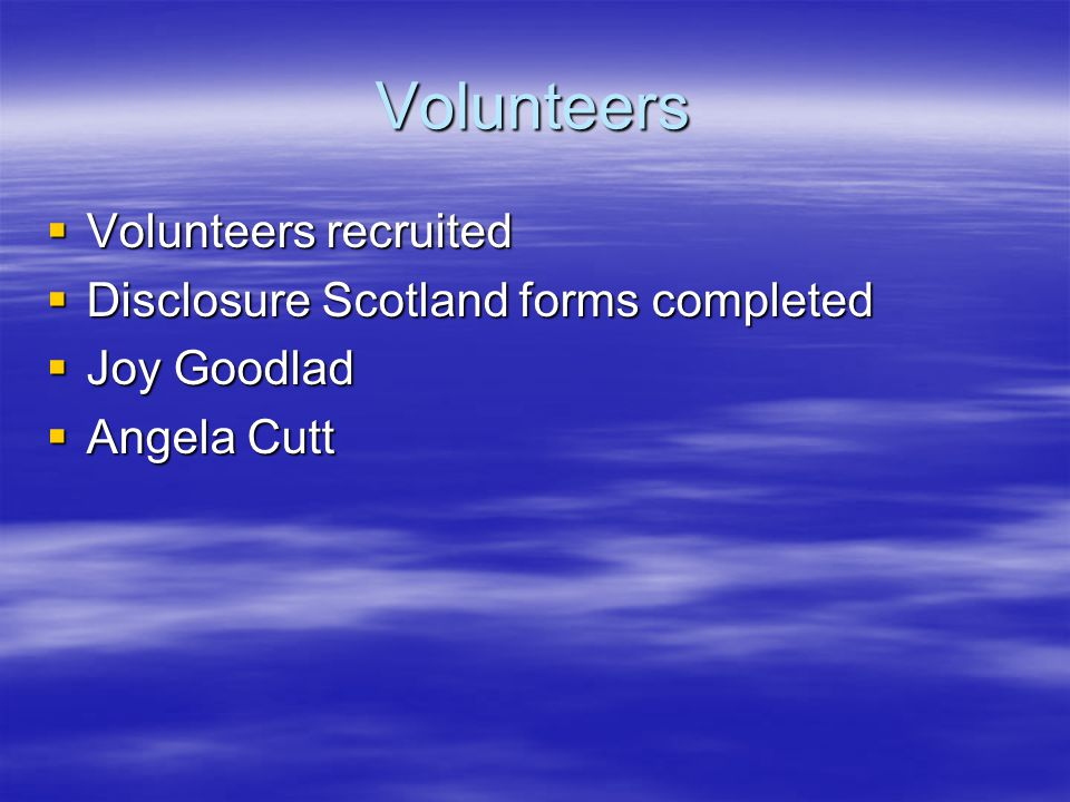Volunteers  Volunteers recruited  Disclosure Scotland forms completed  Joy Goodlad  Angela Cutt