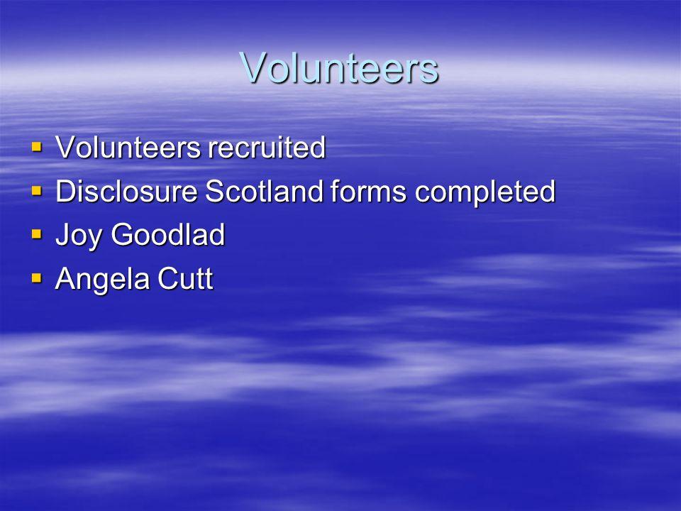 Volunteers  Volunteers recruited  Disclosure Scotland forms completed  Joy Goodlad  Angela Cutt