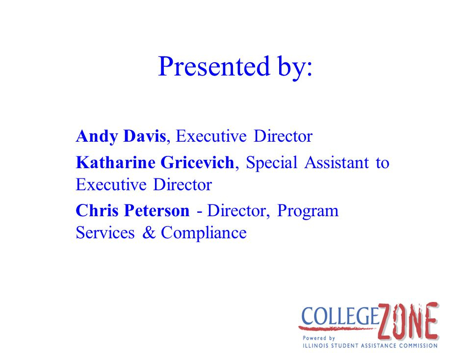 Presented by: Andy Davis, Executive Director Katharine Gricevich, Special Assistant to Executive Director Chris Peterson - Director, Program Services & Compliance